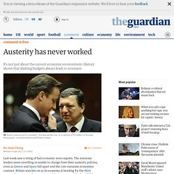 Austerity has never worked | Ha-joon Chang | Comment is free