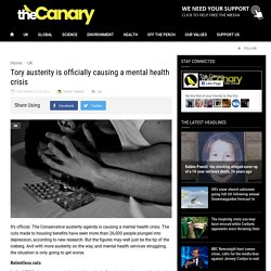 Tory austerity is officially causing a mental health crisis