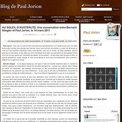 AU SOLEIL D'AUSTERLITZ. Une conversation entre Bernard Stiegler et Paul Jorion, le 14 mars 2011