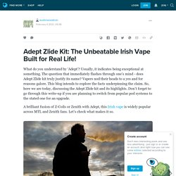 Adept Zlide Kit: The Unbeatable Irish Vape Built for Real Life!- LiveJournal
