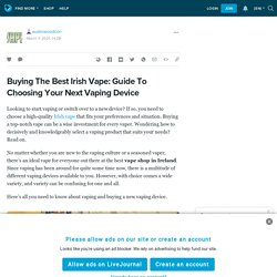 Buying The Best Irish Vape: Guide To Choosing Your Next Vaping Device : austinwoodcon — LiveJournal