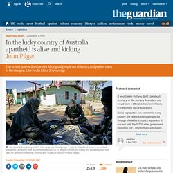 In the lucky country of Australia apartheid is alive and kicking