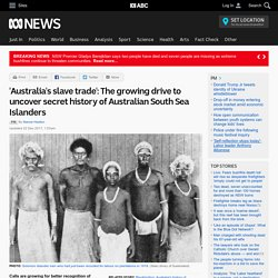 'Australia's slave trade': The growing drive to uncover secret history of Australian South Sea Islanders