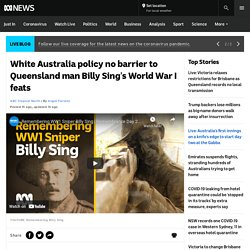 White Australia policy no barrier to Queensland man Billy Sing's World War I feats