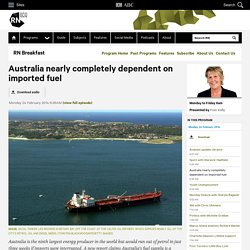 Australia nearly completely dependent on imported fuel - RN Breakfast