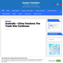 Australia - China Tensions: The Trade War Continues - Deeper Globalism