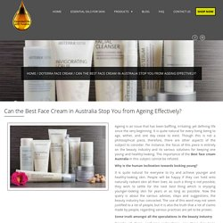 Can the Best Face Cream in Australia Stop You from Ageing Effectively? - Susana Essential Oils