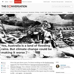 Yes, Australia is a land of flooding rains. But climate change could be making it worse