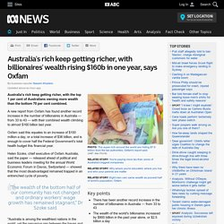 Australia's rich keep getting richer, with billionaires' wealth rising $160b in one year, says Oxfam