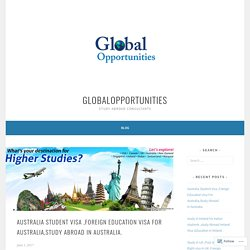 Australia Student Visa ,Foreign Education Visa For Australia,Study Abroad in Australia. – globalopportunities