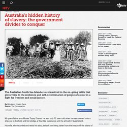 Australia's hidden history of slavery: the government divides to conquer