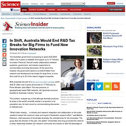 2013 In Shift, Australia Would End R&D Tax Breaks for Big Firms to Fund New Innovation Networks