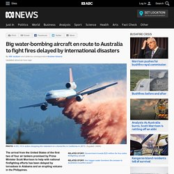 Big water-bombing aircraft en route to Australia to fight fires delayed by international disasters