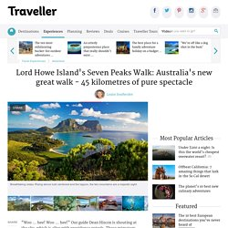 Lord Howe Island's Seven Peaks Walk: Australia's new great walk - 45 kilometres of pure spectacle
