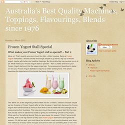 Australia's Best Quality Machines, Toppings, Flavourings, Blends since 1976: Frozen Yogurt Stall Special