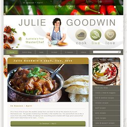 Julie Goodwin - Australia's first MasterChef - the official site with all of Julies latest recipes, news, videos and blog