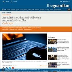 Australia's metadata grab will create modern-day Stasi files