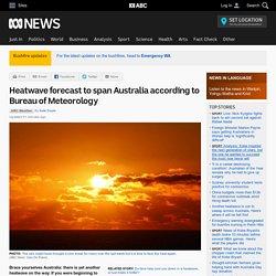 Heatwave forecast to span Australia according to Bureau of Meteorology