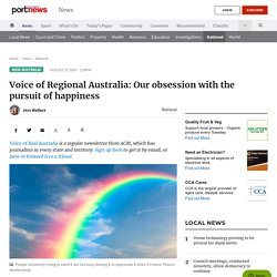 Voice of Regional Australia: Our obsession with the pursuit of happiness