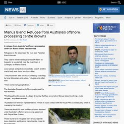 Manus Island: Refugee from Australia's offshore processing centre drowns