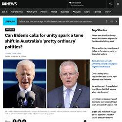 Can Biden's calls for unity spark a tone shift in Australia's 'pretty ordinary' politics?