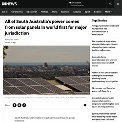 All of South Australia's power comes from solar panels in world first for major jurisdiction - ABC News