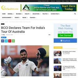 BCCI Declares Team For India's Tour Of Australia - News