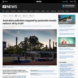 Australia's pollution mapped by postcode reveals nation's 'dirty truth'