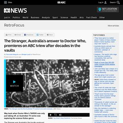 The Stranger, Australia's answer to Doctor Who, premieres on ABC iview after decades in the vaults - RetroFocus