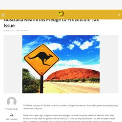 Australia Reaffirms Pledge to Fix Bitcoin Tax Issue - CoinPedia