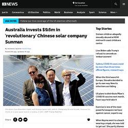 Australia invests $9.6m in 'revolutionary' Chinese solar company Sunman - ABC News