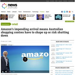 Amazon in Australia: Shopping centres living in fear of online giant's arrival