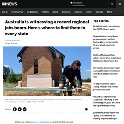 Australia is witnessing a record regional jobs boom. Here's where to find them in every state - ABC News