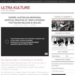 "Dadirri: Australian Aboriginal Spiritual Practice of ""Deep Listening"" for Trauma Release & Healing – ULTRA KULTURE"