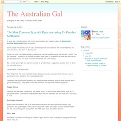 The Australian Gal: The Most Common Types Of Pipes According To Plumber Melbourne