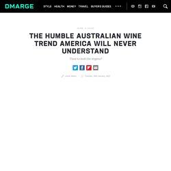 The 'Humble' Australian Wine Trend America Will Never Understand