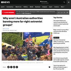 Why aren't Australian authorities banning more far-right extremist groups?