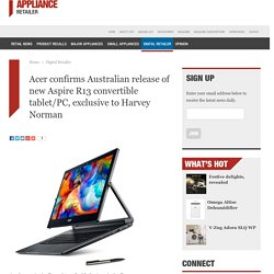 Acer confirms Australian release of new Aspire R13 convertible tablet/PC, exclusive to Harvey Norman » Appliance Retailer