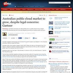 Australian public cloud market to grow, despite legal concerns: Gartner