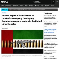 Human Rights Watch alarmed at Australian company developing high-tech weapons system in the United Arab Emirates