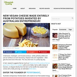 New Vegan Cheese Made Entirely From Potatoes Invented By Australian Entrepreneur! -