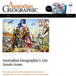 Australian Geographic's 100 Aussie icons