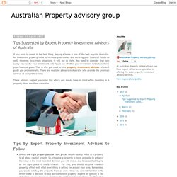 Australian Property advisory group: Tips Suggested by Expert Property Investment Advisors of Australia