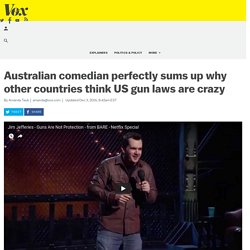 Australian comedian perfectly sums up why other countries think US gun laws a...