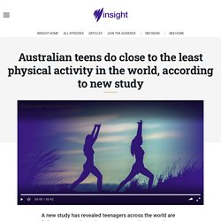 Australian teens do close to the least physical activity in the world, according to new study