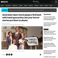Australian Open tennis players find fault with hotel quarantine, but your horror stories put them to shame