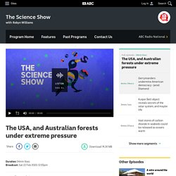 The USA, and Australian forests under extreme pressure - The Science Show - ABC Radio National