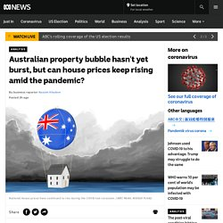 Australian property bubble hasn't yet burst, but can house prices keep rising amid the pandemic? - ABC News