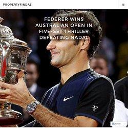 Federer Wins Australian Open In Five-Set Thriller Defeating Nadal – propertyfindae