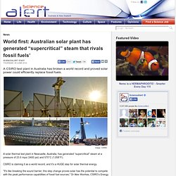 """World first: Australian solar plant has generated """"supercritical"""" steam that rivals fossil fuels'"""